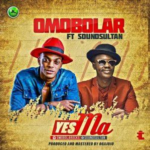 OmoBolar - Yes Ma Ft. Sound Sultan